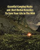 Essential Camping Hacks and Best Herbal Remedies To Save Your Life in The Wild       Book 1        Camping:       25 Essential Camping Hacks: Backpacking, Food and Safety. Start Your Adventure       Cabin fever is a horrible thing, and...