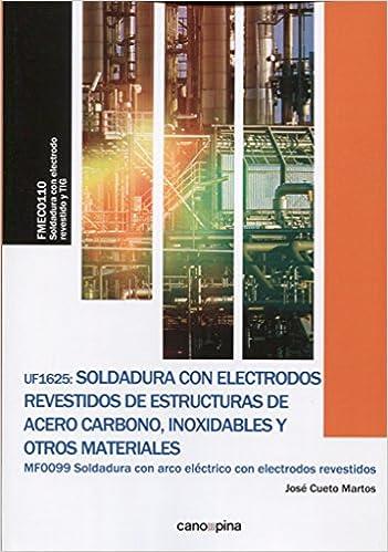 Soldadura con Electrodos Revestidos de Estructuras de Acero Carbono, Inoxidables: José Cueto Martos: 9788416338818: Amazon.com: Books