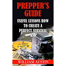 Prepper's Guide: Useful Lessons How to Create a Perfect Survival Kit