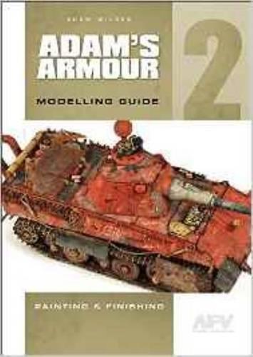 Adam's Armour. Volume 2 (Encyclopedia Of Armour Modelling Techniques Vol 2)