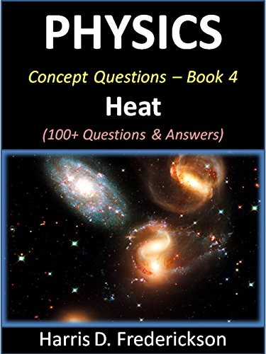 Physics Concept Questions - Book 4 (Heat): 100+ Questions & Answers (Physics Questions And Answers For Class 10)