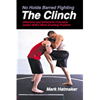 The Clinch (No Holds Barred Fighting): Offensive and Defensive Concepts Inside NHB's Most Grueling Position (No Holds Barred Fighting series)