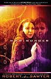 WWW: Wonder by Robert J. Sawyer (2011-04-05)