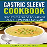 Gastric Sleeve Cookbook: Effortless Guide to Survive and Thrive Post-Surgery | Richard P. Russel
