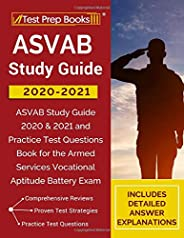 ASVAB Study Guide 2020-2021: ASVAB Study Guide 2020 & 2021 and Practice Test Questions Book for the Armed Services Vocational Aptitude Battery Exam [Includes Detailed Answer Explanations]