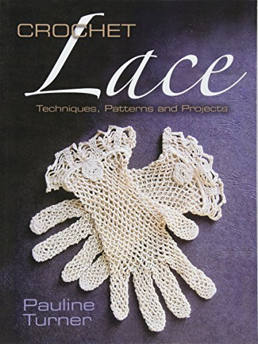 Delicate Crochet - Crochet Lace: Techniques, Patterns, and Projects (Dover Knitting, Crochet, Tatting, Lace)