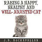 Raising a Happy, Healthy and Well-Adjusted Cat | J. D. Rockefeller