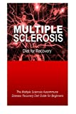 Multiple Sclerosis - Diet for Recovery: The Multiple Sclerosis Autoimmune Disease Recovery Diet Guide for Beginners