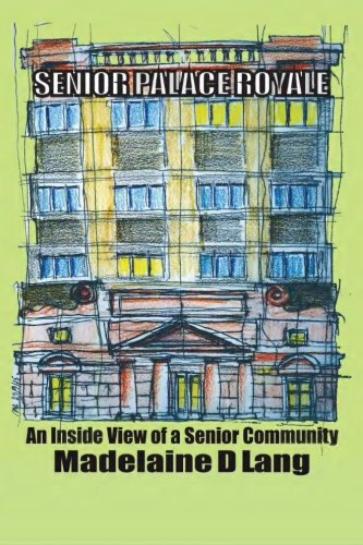 Senior Palace Royale: An Inside View of Senior Community Living