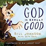 God Is Really Good | Seth Dahl,Bill Johnson
