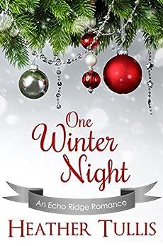 One Winter Night (Echo Ridge Romances Book 1) by [Tullis, Heather]