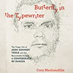 Butterfly in the Typewriter: The Tragic Life of John Kennedy Toole and the Remarkable Story of a Confederacy of Dunces | Cory MacLauchlin