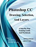 Photoshop CC - Drawing, Selection, And Layers: Supports CS6, CC, and Mac CS6 (Photoshop CC - Level 1) (Volume 1)