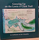 img - for Growing Up on the Lewis & Clark Trail: In Cathlamet on the Columbia book / textbook / text book