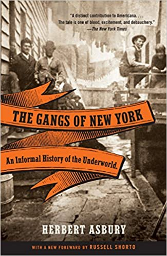An Informal History of the Underworld The Gangs of New York
