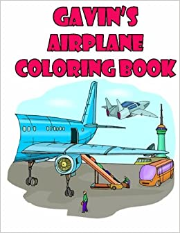 amazoncom gavins airplane coloring book high quality personalized coloring book 9781511560962 adycat publishing books