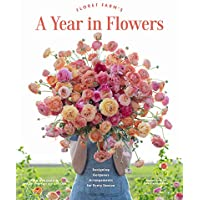 Floret Farm's A Year in Flowers: Designing Gorgeous Arrangements for Every Season (Flower Arranging Book, Bouquet and…