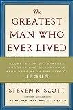 The Greatest Man Who Ever Lived, Steven K. Scott, 1400074649
