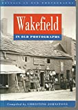 Front cover for the book Wakefield in Old Photographs (Britain in Old Photographs) by Christine Johnstone