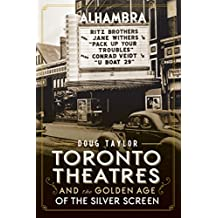 Toronto Theatres and the Golden Age of the Silver Screen (Landmarks)