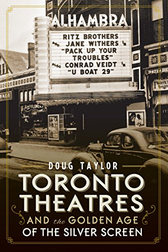 (Toronto Theatres and the Golden Age of the Silver Screen)