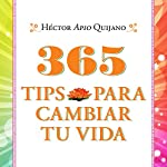 365 tips para cambiar tu vida [365 Tips to Change Your Life] | Héctor Apio Quijano