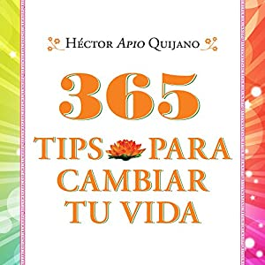 365 tips para cambiar tu vida [365 Tips to Change Your Life] Audiobook