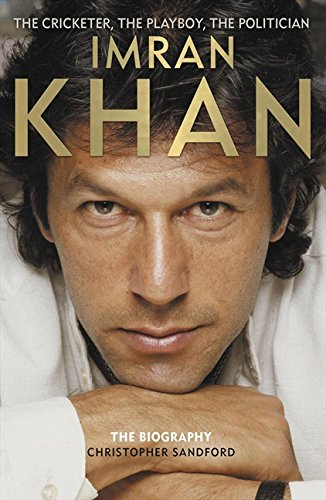 Imran Khan: The Cricketer, the Celebrity, the Politician: The Official Biography