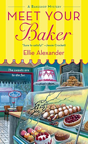 Meet Your Baker (A Bakeshop Mystery Book 1) by [Alexander, Ellie]