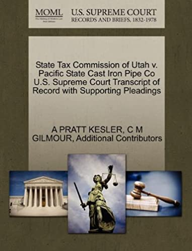 State Tax Commission of Utah v. Pacific State Cast Iron Pipe Co U.S. Supreme Court Transcript of Record with Supporting Pleadings & State Tax Commission of Utah v. Pacific State Cast Iron Pipe Co U.S. ...