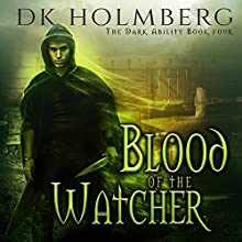 Blood of the Watcher: The Dark Ability, Book 4 Audiobook by D. K. Holmberg Narrated by Vikas Adam
