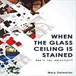 When the Glass Ceiling Is Stained: Who's the Architect? | Mary Detweiler