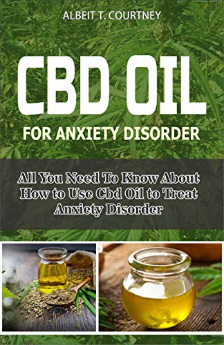 CBD OIL FOR ANXIETY DISORDER: All You Need To Know About How