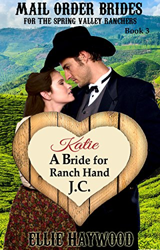 MAIL ORDER BRIDE: Katie: A Bride for Ranch Hand J.C.: Sweet, Clean Historical Western Romance (Mail Order Brides for the Spring Valley Ranchers Book 3)