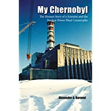 My Chernobyl: The Human Story of a Scientist and the nuclear power Plant Catastrophe