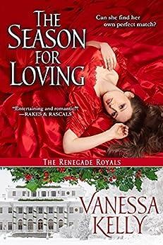The Season for Loving: A Renegade Royals Novella by [Kelly, Vanessa]