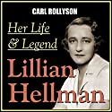 Lillian Hellman: Her Life and Legend Audiobook by Carl Rollyson Narrated by Colleen Patrick