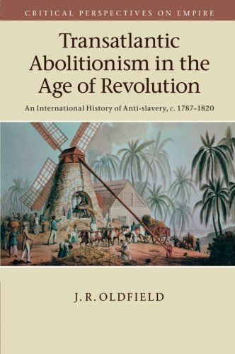 Download Transatlantic Abolitionism in the Age of Revolution: An International History of Anti-slavery, c.1787-1820 (Critical Perspectives on Empire) pdf