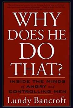 Why Does He Do That?: Inside the Minds of Angry and Controlling Men by [Bancroft, Lundy]