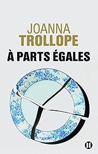 A parts égales par Joanna Trollope