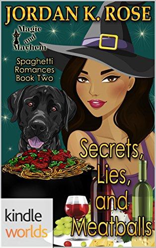 2 Spaghetti (Magic and Mayhem: Secrets, Lies, and Meatballs (Kindle Worlds Novella) (Spaghetti Romances Book 2))