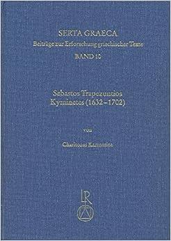 Book Sebastos Trapezuntios Kyminetes (1632 Bis 1702): Biographie, Werkheuristik Und Die Editio Princeps Der Exegese Zu de Virtute Des Pseudo-Aristoteles (Serta Graeca)