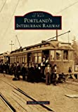 Portland's Interurban Railway, Richard Thompson, 0738596175