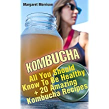 Kombucha: All You Should Know To Be Healthy + 20 Amazing Kombucha Recipes