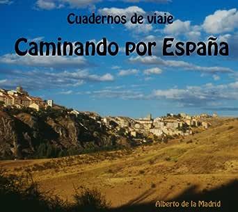 Cuadernos de viaje. Caminando por España eBook: DE LA MADRID, ALBERTO, DE LA MADRID, ALBERTO: Amazon.es: Tienda Kindle