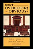 Don't Overlook the Obvious!, J. D. Robert J. Joling and B. A. Michael S. Joling, 1456896555