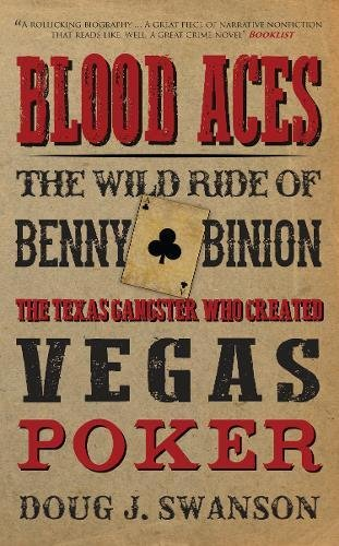 Read Online Blood Aces: The Wild Ride of Benny Binion, the Texas Gangster Who Created Vegas Poker ebook
