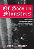 img - for Of Gods and Monsters: A Critical Guide to Universal Studio's Science Fiction, Horror, and Mystery Films, 1929-1939 by John T. Soister (2001-03-30) book / textbook / text book