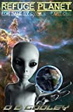 Refuge Planet: For Sale by Owner - Part One of Two - First Contact and Abduction: An epic thriller that will keep you guessing.  A creative, fast-paced alien encounter and UFO disclosure series.