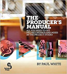 the producers manual all you need to get pro recordings and mixes in the project studio
